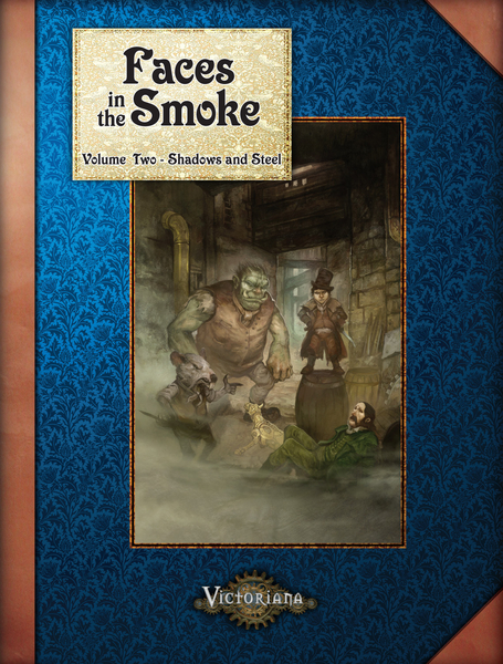 Victoriana RPG: Faces in the Smoke 2: Shadows and Steel.