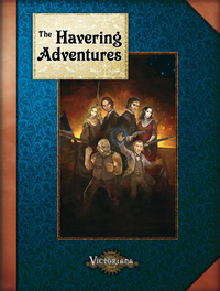 Victoriana RPG: Victoriana: The Havering Adventures