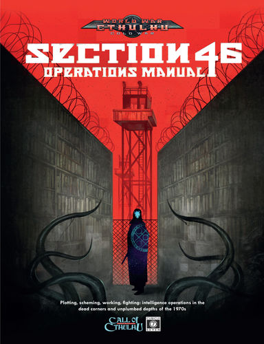 The Section 46 Operations Manual: World War Cthulhu Cold War -  Cubicle 7 Entertainment Ltd