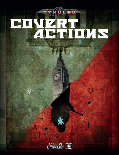 Covert Actions: World War Cthulhu Cold War (T.O.S.) -  Cubicle 7 Entertainment Ltd